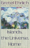 ISLANDS, THE UNIVERSE, HOME. by Ehrlich, Gretel.