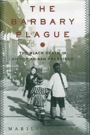 THE BARBARY PLAGUE: The Black Death in Victorian San Francisco. by Chase, Marilyn.