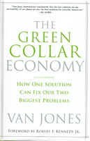 THE GREEN COLLAR ECONOMY: How One Solution Can Fix Our Two Biggest Problems. by Jones, Van with Ariane Conrad (foreword by Robert F, Kennedy Jr.)