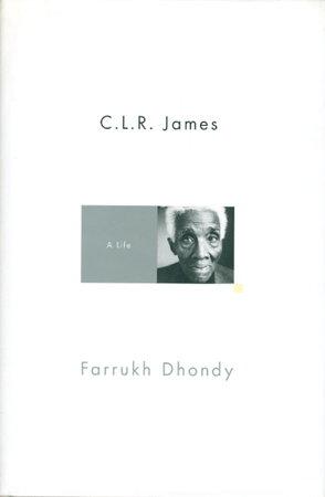 C. L. R. JAMES: A Life. by [James, C. L. R] Dhondy, Farrukh.