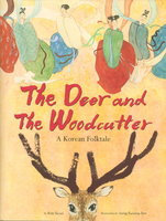 THE DEER AND THE WOODCUTTER: A Korean Folktale. by So-Un, Kim; (Illustrated by Jeong Kyoung-Sim.)
