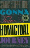 GONNA TAKE A HOMICIDAL JOURNEY. by Scoppettone, Sandra