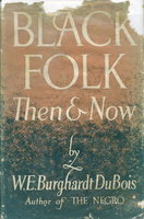 BLACK FOLK THEN AND NOW: An Essay in the History and Sociology of the Negro Race. by Du Bois, W. E. Burghardt. (DuBois)