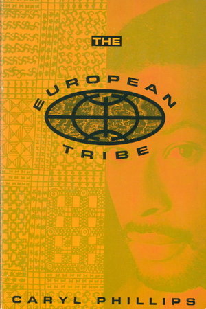 THE EUROPEAN TRIBE by Phillips, Caryl.