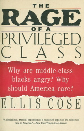 THE RAGE OF A PRIVILEGED CLASS. by Cose, Ellis.
