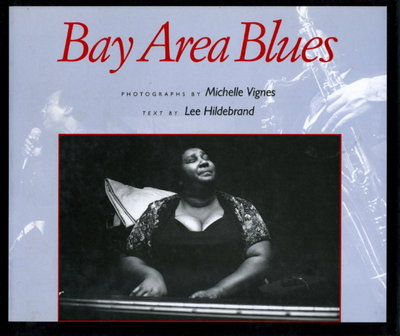 BAY AREA BLUES. by Vignes, Michelle (photo graphs) and Hildebrand, Lee (text.)