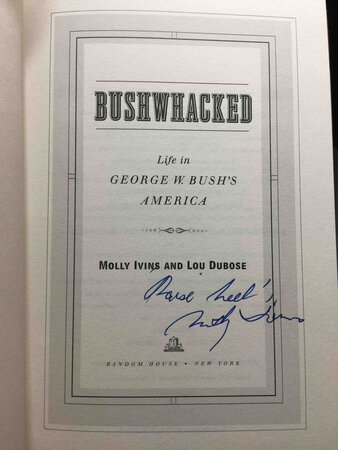 BUSHWHACKED: Life in George W. Bush's America. by Ivins, Molly and Lou Dubose.