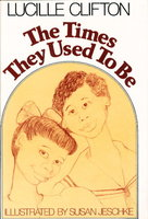 THE TIMES THEY USED TO BE. by Clifton, Lucille