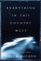 EVERYTHING IN THIS COUNTRY MUST: A Novella and Two Stories. by McCann, Colum.