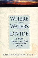 WHERE THE WATERS DIVIDE: A Walk Along America's Continental Divide. by Berger, Karen and Daniel R. Smith.