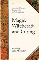 MAGIC, WITCHCRAFT AND CURING. by Middleton, John, editor.
