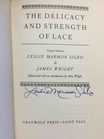 THE DELICACY AND STRENGTH OF LACE: Letters by Silko, Leslie Marmon and Wright, James (edited by Anne Wright)