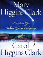 HE SEES YOU WHEN YOU'RE SLEEPING. by Clark, Mary Higgins and Carol Higgins Clark.
