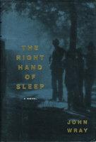 THE RIGHT HAND OF SLEEP. by Wray, John.