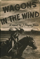 WAGONS IN THE WIND. by Jones, J. Payne.