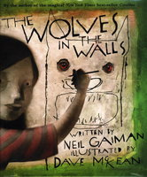 THE WOLVES IN THE WALLS. by Gaiman, Neil (Author) & Dave McKean, iIllustrator.