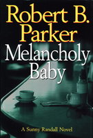 MELANCHOLY BABY. by Parker, Robert B.