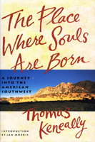 THE PLACE WHERE SOULS ARE BORN: A Journey to the Southwest. by Keneally, Thomas