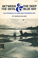 BETWEEN THE DEVIL AND THE DEEP BLUE BAY:The Struggle To Save San Fancisco Bay. by Gilliam, Harold.