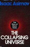 THE COLLAPSING UNIVERSE. by Asimov, Isaac.