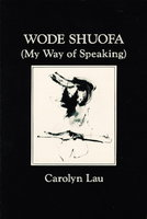 WODE SHUOFA (My Way of Speaking) by Lau, Carolyn [Lei-Lanilau]