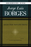 SELECTED NON-FICTIONS. by Borges, Jorge Luis (1899-1986); Eliot Weinberger, editor.