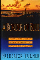 A BORDER OF BLUE: ALONG THE GULF OF MEXICO FROM THE KEYS TO THE YUCATAN. by Turner, Frederick