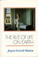 THE RISE OF LIFE ON EARTH. by Oates, Joyce Carol.