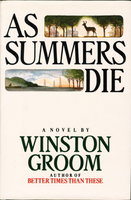 AS SUMMERS DIE. by Groom, Winston.