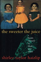 THE SWEETER THE JUICE. by Haizlip, Shirlee Taylor.