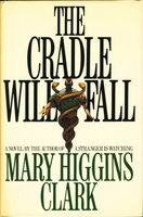 THE CRADLE WILL FALL. by Clark, Mary Higgins