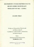 KRANKHEITEN UND KRANKENBEHANDLUNG BEI DEN CHIMBU IM ZENTRALEN HOCHLAND VON NEU-GUINEA: BeitrŠge zur Ethnomedizin, Ethnobotanik und Ethnozoologie II / Contributions to Ethnomedicine, Ethnobotany and Ethnozoology II. by Sterly, Joachim .