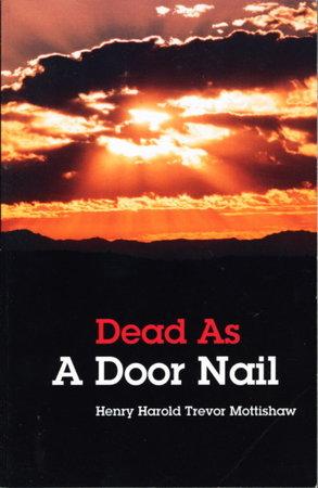 DEAD AS A DOOR NAIL by Mottishaw, Henry Harold Trevor.