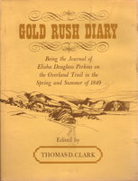 GOLD RUSH DIARY: Being the Journal of Elisha Douglass Perkins on the Overland Trail in the Spring and Summer of 1849. by Perkins, Elisha Douglass; edited by Thomas D. Clark,