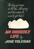 AN ORDERLY LIFE. by Yglesias, Jose.
