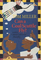 CAN A COAL SCUTTLE FLY? by Miller, Tom (1945-2000, illustrator) and Murphy, Camay Calloway (words)