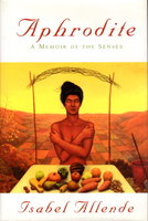 APHRODITE: A Memoir of the Senses. by Allende, Isabel; Recipes By Llona, Panchita.