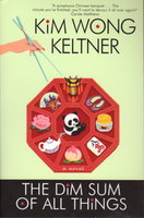 THE DIM SUM OF ALL THINGS. by Keltner, Kim Wong.