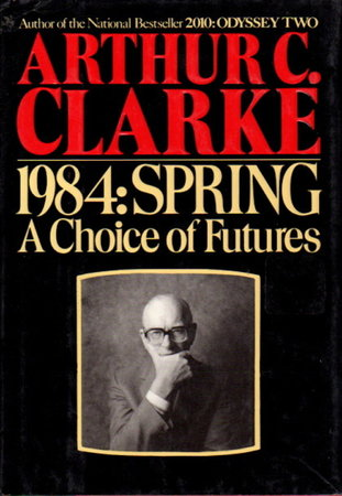 1984: SPRING: A Choice of Futures. by Clarke, Arthur C.