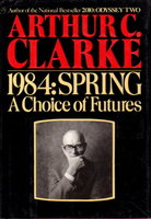 1984: SPRING: A Choice of Futures. by Clarke, Arthur C.