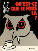 QU'EST CE QUE JE FOUS LA? (What Am I Doing Here?) by Gebe (George Blondeaux,1929 - 2004)