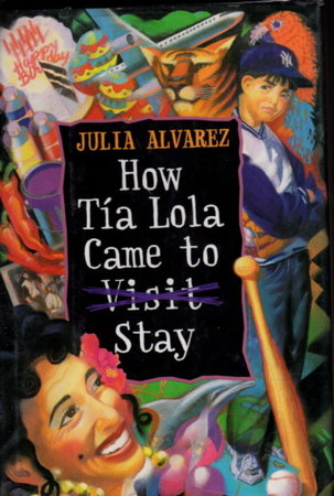 HOW TIA LOLA CAME TO (VISIT) STAY. by Alvarez, Julia.
