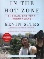 IN THE HOT ZONE: One Man, One Year, Twenty-one Wars. by Sites, Kevin.