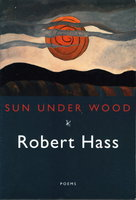 SUN UNDER WOOD: New Poems. by Hass, Robert.
