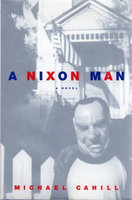 THE NIXON MAN. by Cahill, Michael.