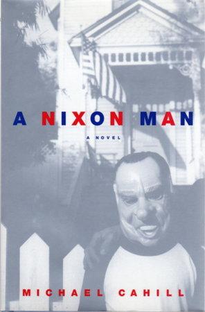 THE NIXON MAN. by Cahill, Michael.