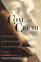COAL TO CREAM: A Black Man's Journey Beyond Color to an Affirmation of Race. by Robinson, Eugene.
