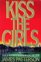 KISS THE GIRLS. by Patterson, James.