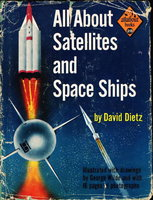 ALL ABOUT SATELLITES AND SPACE SHIPS (Allabout Books #28) by Dietz, David.