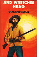AND WRETCHES HANG: The True and Authentic Story of the Rise and Fall of Matt Brady, Bushranger. by Butler, Richard.